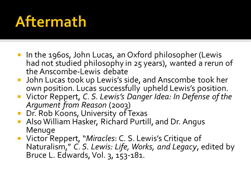  In the 1960s, John Lucas, an Oxford philosopher (Lewis had not studied philosophy in 25 years), wanted a rerun of the Anscombe-Lewis debate  John L