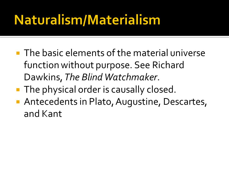  The basic elements of the material universe function without purpose. See Richard Dawkins, The Blind Watchmaker.  The physical order is causally cl