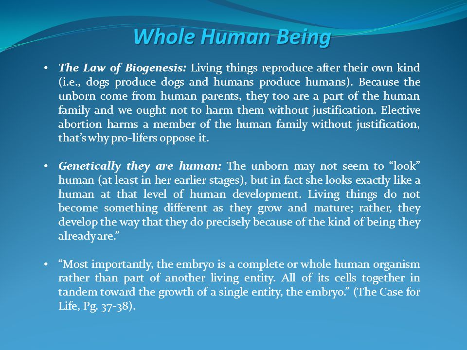 Whole Human Being The Law of Biogenesis: Living things reproduce after their own kind (i.e., dogs produce dogs and humans produce humans).