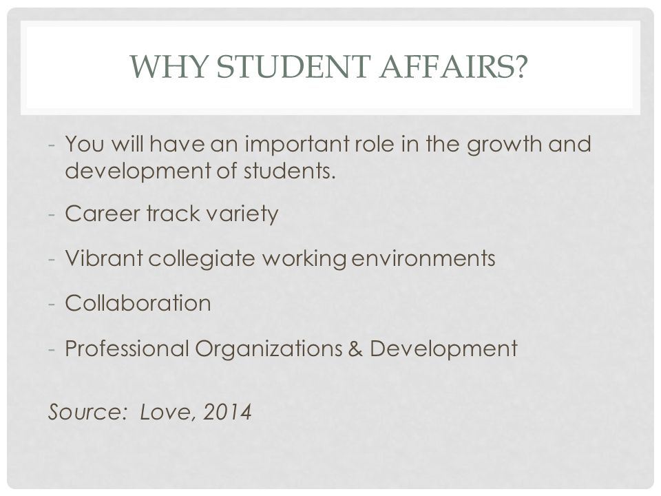 WHY STUDENT AFFAIRS.-You will have an important role in the growth and development of students.