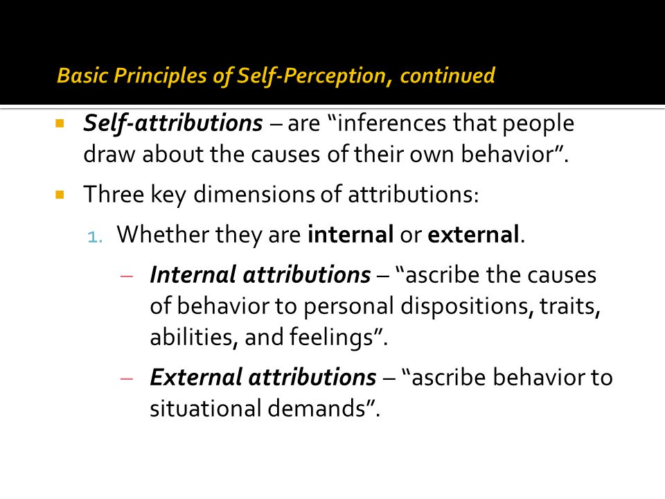 " Self-attributions – are ""inferences that people draw about the causes of their own behavior"".  Three key dimensions of attributions: 1. Whether the"