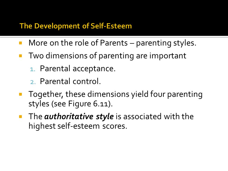  More on the role of Parents – parenting styles.  Two dimensions of parenting are important 1. Parental acceptance. 2. Parental control.  Together,