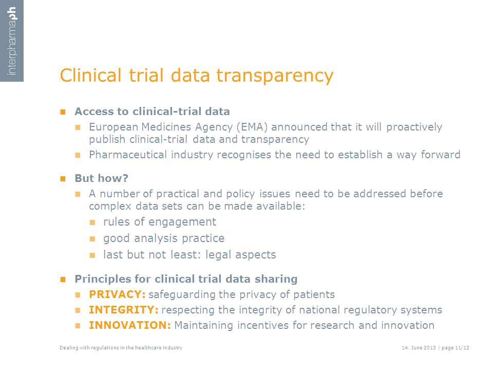 Clinical trial data transparency Access to clinical-trial data European Medicines Agency (EMA) announced that it will proactively publish clinical-trial data and transparency Pharmaceutical industry recognises the need to establish a way forward But how.