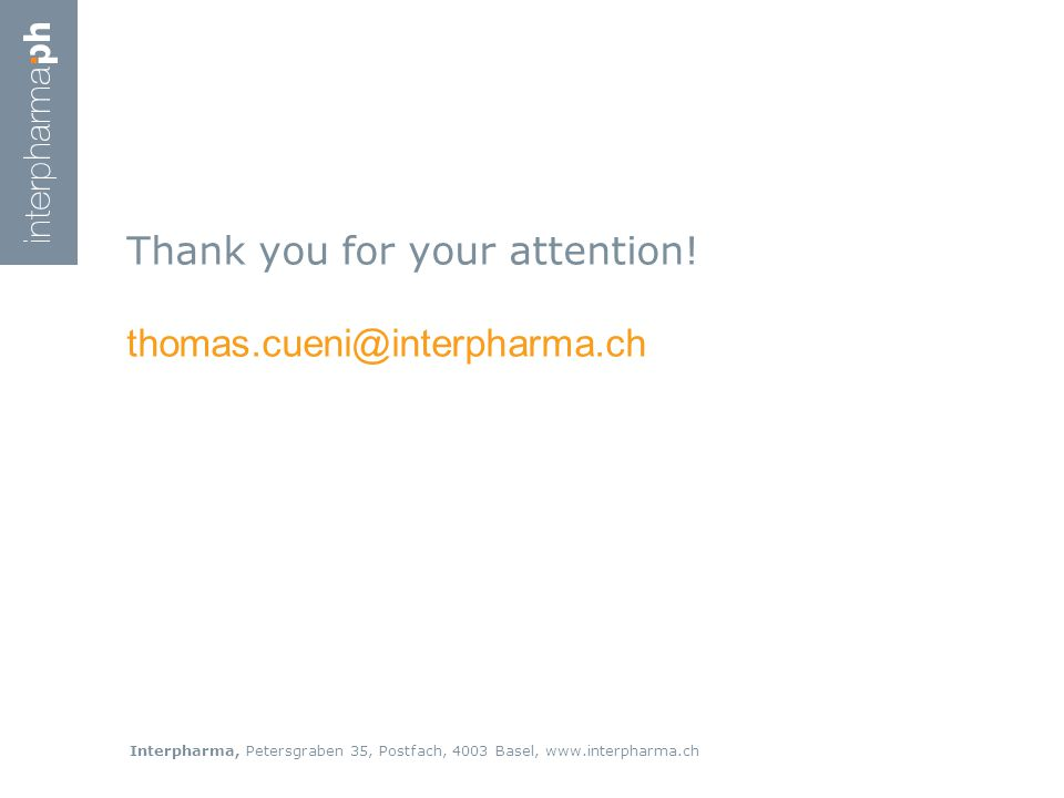 Interpharma, Petersgraben 35, Postfach, 4003 Basel, www.interpharma.ch Thank you for your attention! thomas.cueni@interpharma.ch