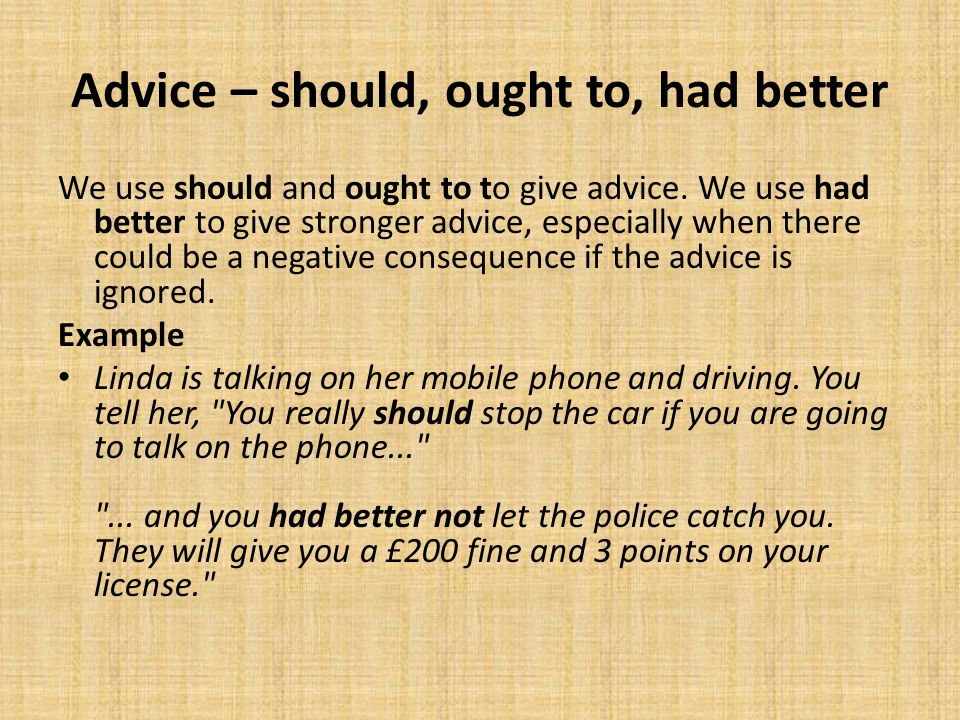 Advice – should, ought to, had better We use should and ought to to give advice.