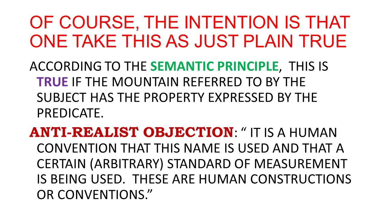 OF COURSE, THE INTENTION IS THAT ONE TAKE THIS AS JUST PLAIN TRUE ACCORDING TO THE SEMANTIC PRINCIPLE, THIS IS TRUE IF THE MOUNTAIN REFERRED TO BY THE SUBJECT HAS THE PROPERTY EXPRESSED BY THE PREDICATE.