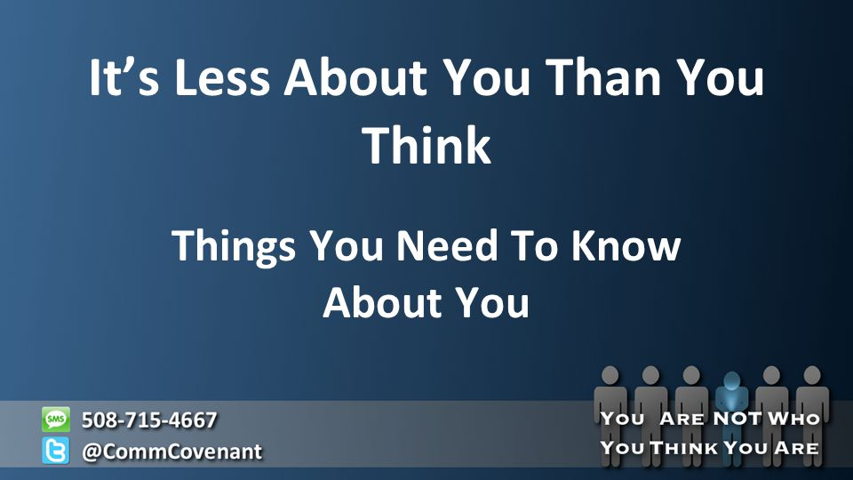 It's Less About You Than You Think Things You Need To Know About You