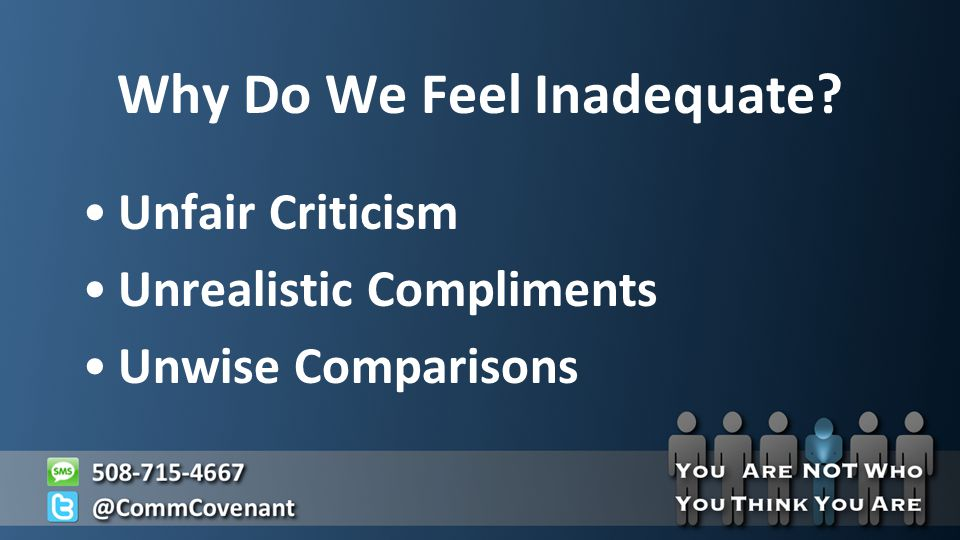 Why Do We Feel Inadequate Unfair Criticism Unrealistic Compliments Unwise Comparisons