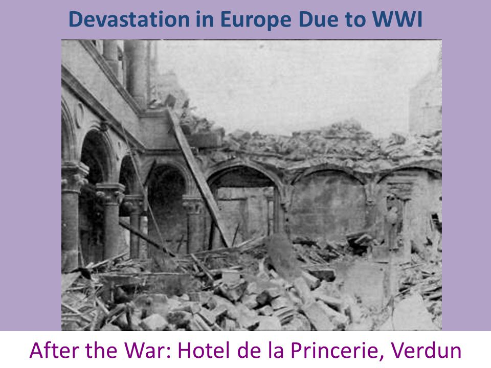 Devastation in Europe Due to WWI Before the War: Hotel de la Princerie, VerdunAfter the War: Hotel de la Princerie, Verdun