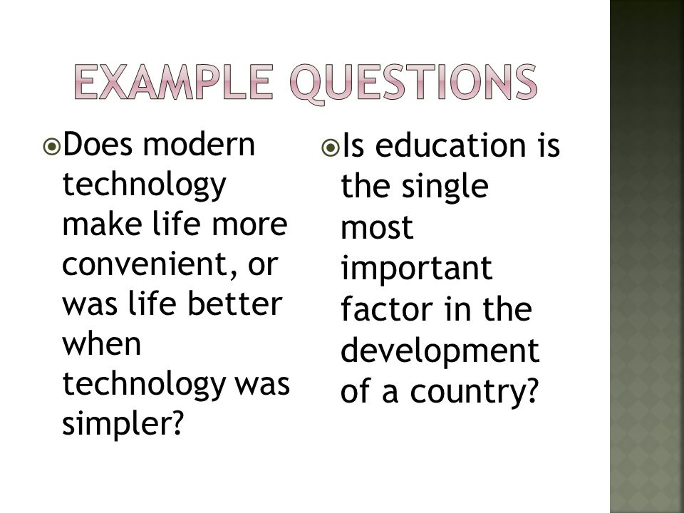  Does modern technology make life more convenient, or was life better when technology was simpler?  Is education is the single most important factor