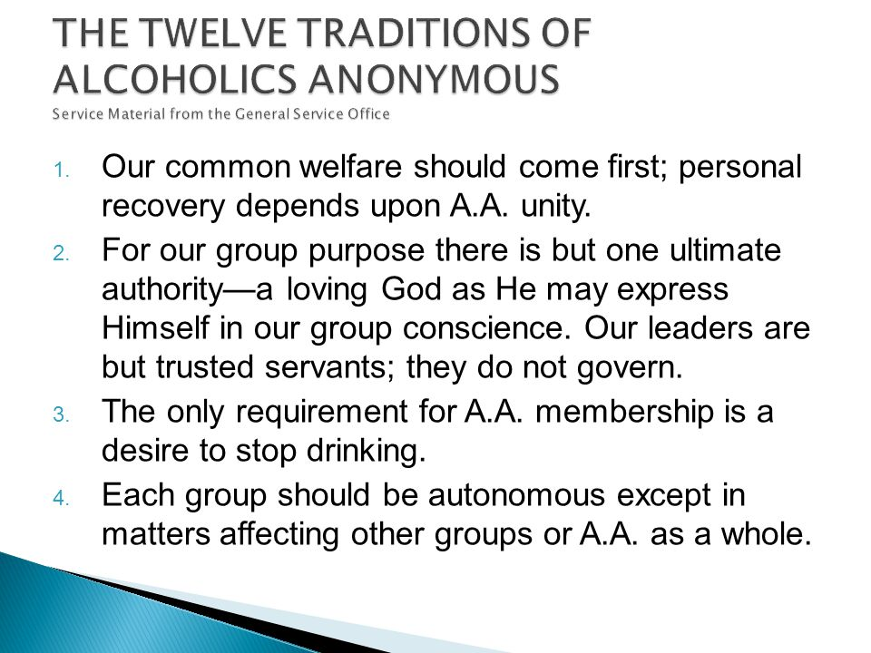 1. Our common welfare should come first; personal recovery depends upon A.A.
