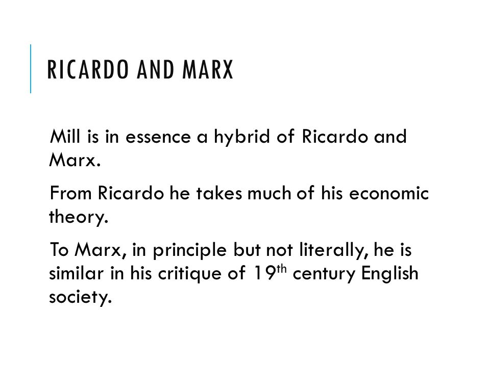 RICARDO AND MARX Mill is in essence a hybrid of Ricardo and Marx.