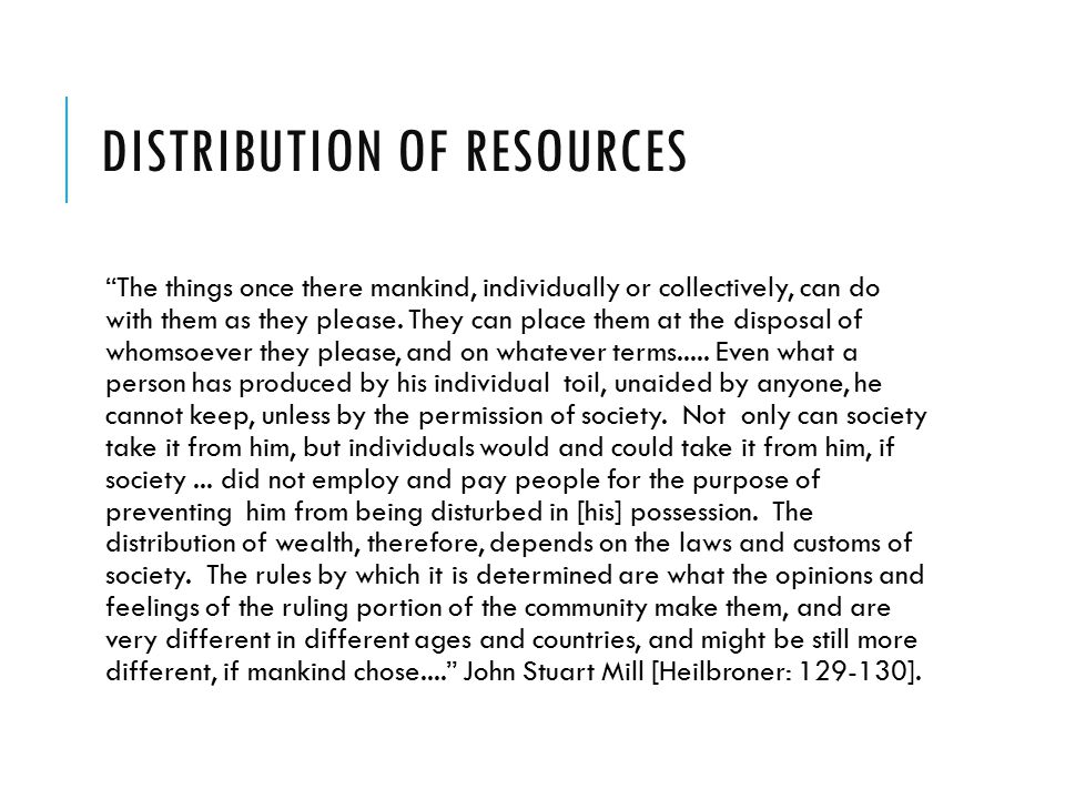 DISTRIBUTION OF RESOURCES The things once there mankind, individually or collectively, can do with them as they please.