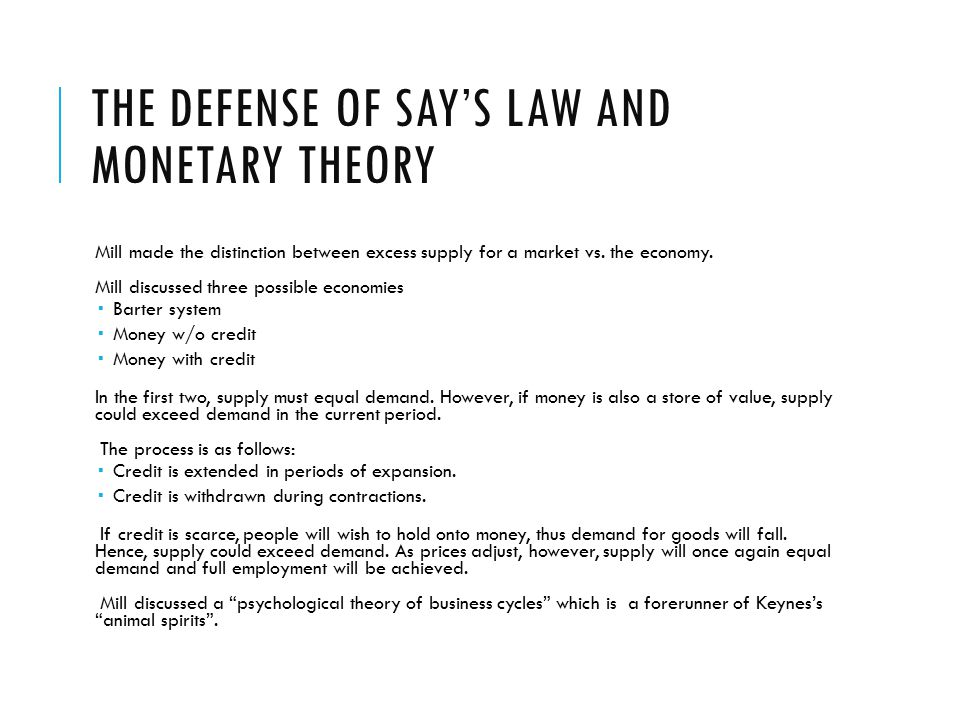 THE DEFENSE OF SAY'S LAW AND MONETARY THEORY Mill made the distinction between excess supply for a market vs.