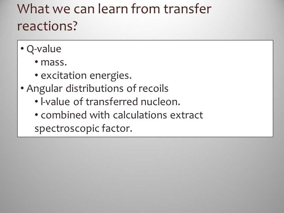 What we can learn from transfer reactions? Q-value mass. excitation energies. Angular distributions of recoils l -value of transferred nucleon. combin