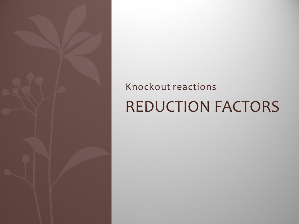 Knockout reactions REDUCTION FACTORS