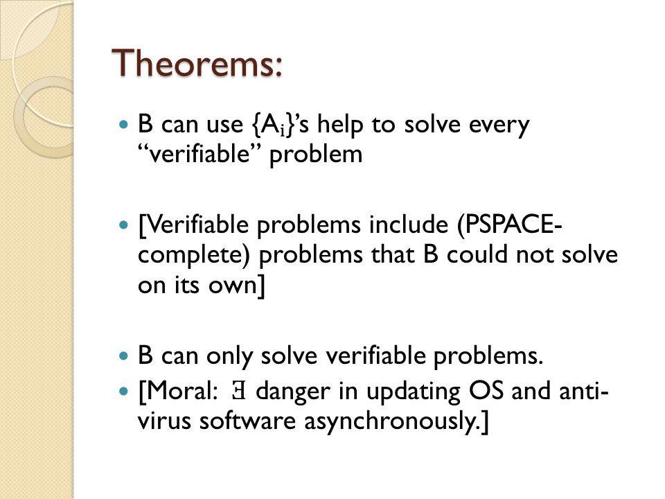 "Theorems: B can use {A}'s help to solve every ""verifiable"" problem [Verifiable problems include (PSPACE- complete) problems that B could not solve on"