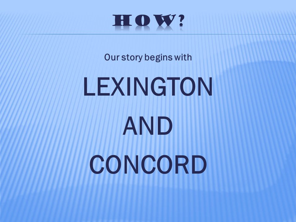 Our story begins with LEXINGTON AND CONCORD