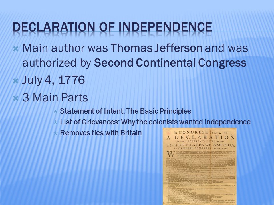  Main author was Thomas Jefferson and was authorized by Second Continental Congress  July 4, 1776  3 Main Parts  Statement of Intent: The Basic Pr