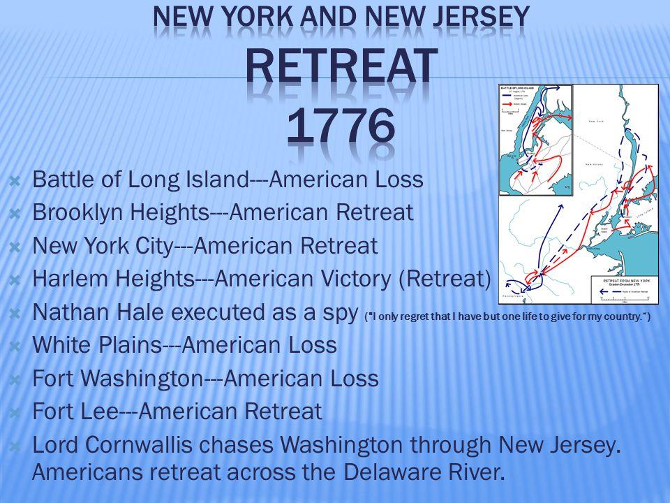  Battle of Long Island---American Loss  Brooklyn Heights---American Retreat  New York City---American Retreat  Harlem Heights---American Victory (