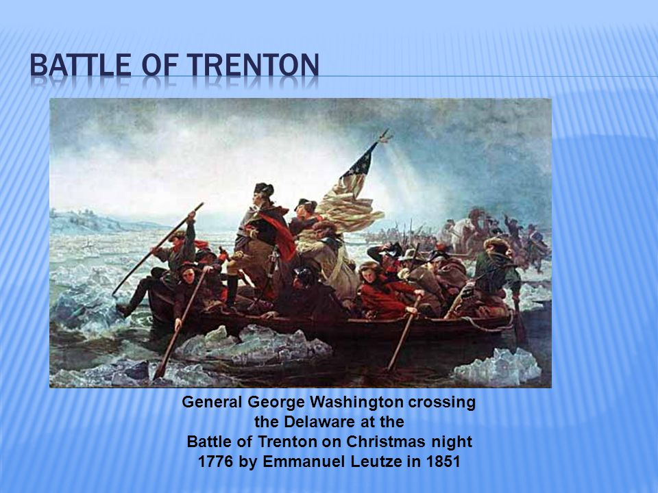 General George Washington crossing the Delaware at the Battle of Trenton on Christmas night 1776 by Emmanuel Leutze in 1851