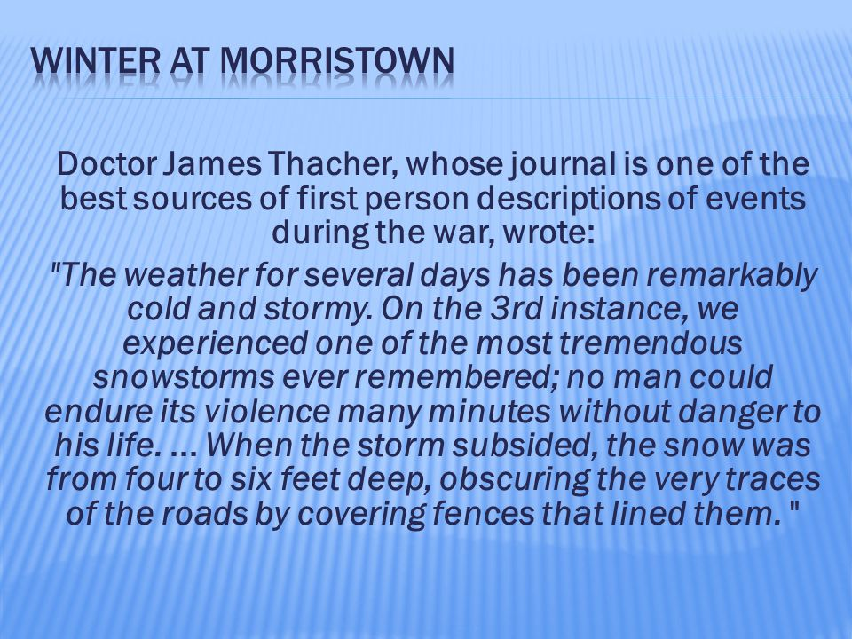 Doctor James Thacher, whose journal is one of the best sources of first person descriptions of events during the war, wrote: