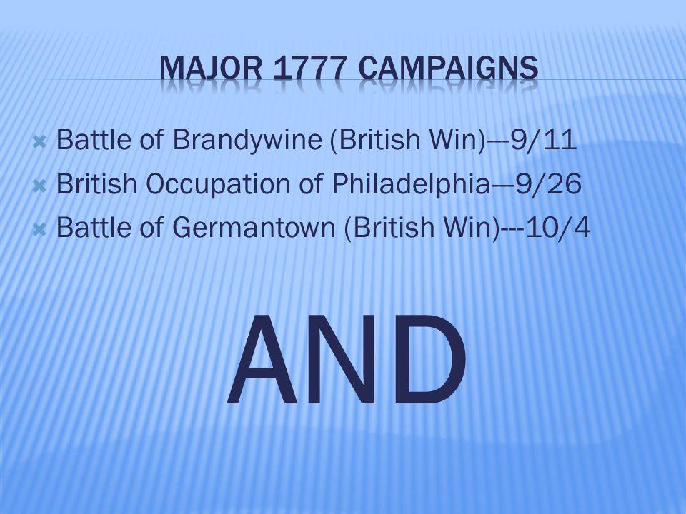  Battle of Brandywine (British Win)---9/11  British Occupation of Philadelphia---9/26  Battle of Germantown (British Win)---10/4 AND