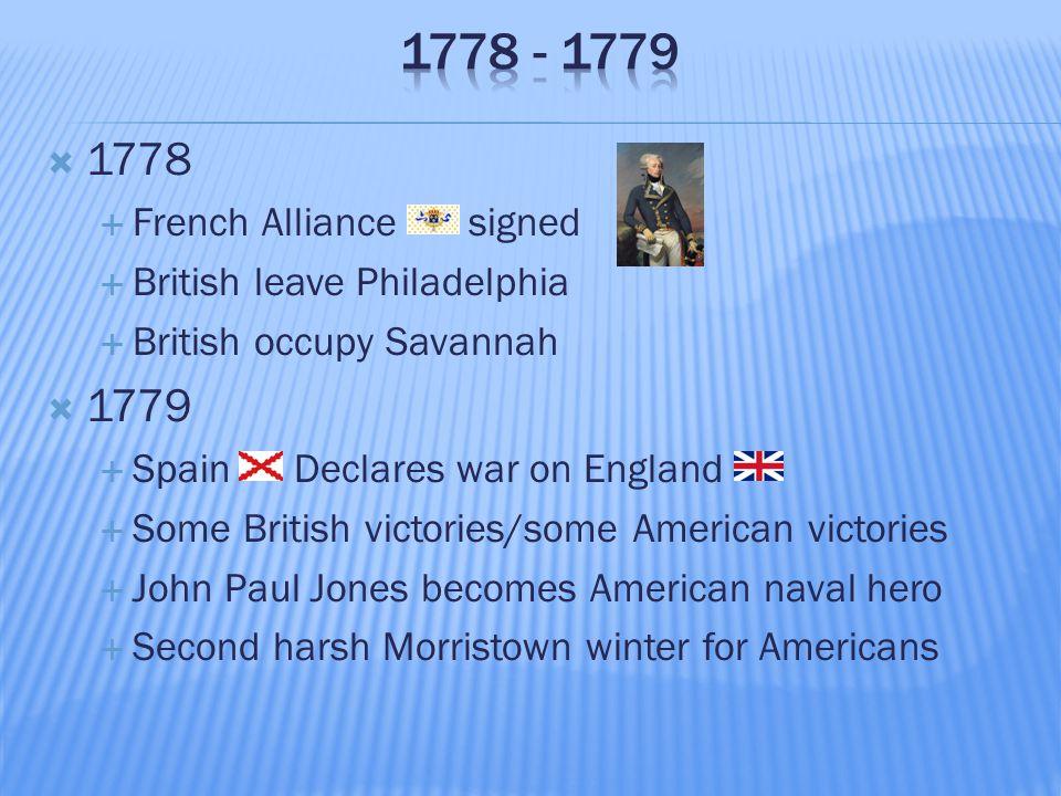  1778  French Alliance signed  British leave Philadelphia  British occupy Savannah  1779  Spain Declares war on England  Some British victories