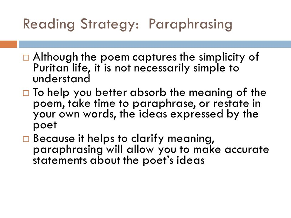 Reading Strategy: Paraphrasing  Although the poem captures the simplicity of Puritan life, it is not necessarily simple to understand  To help you b