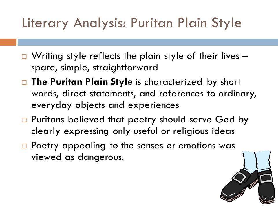 Literary Analysis: Puritan Plain Style  Writing style reflects the plain style of their lives – spare, simple, straightforward  The Puritan Plain St
