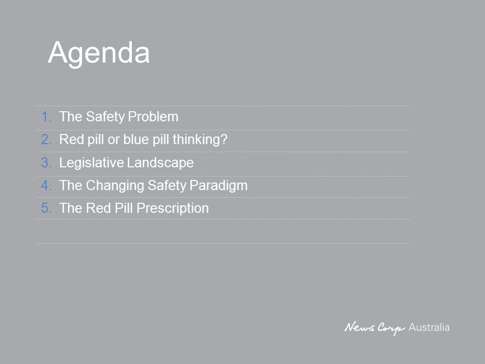 Agenda 1.The Safety Problem 2.Red pill or blue pill thinking? 3.Legislative Landscape 4.The Changing Safety Paradigm 5.The Red Pill Prescription