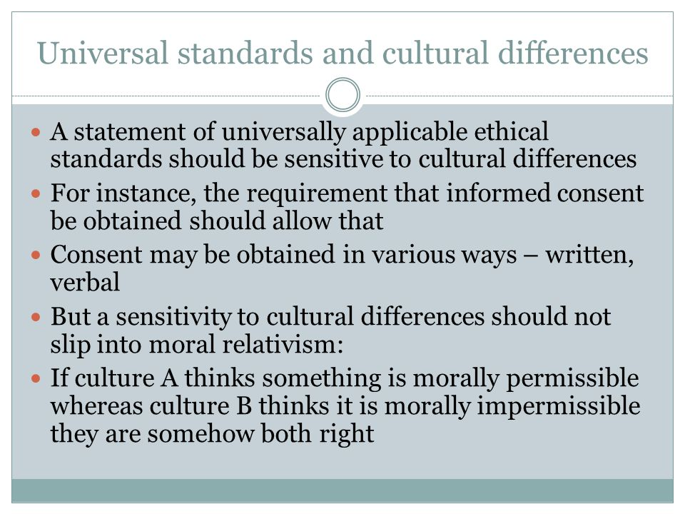 Universal standards and cultural differences A statement of universally applicable ethical standards should be sensitive to cultural differences For i