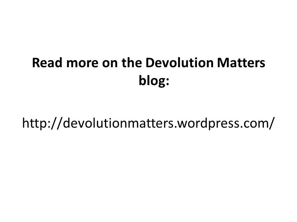 Read more on the Devolution Matters blog: http://devolutionmatters.wordpress.com/