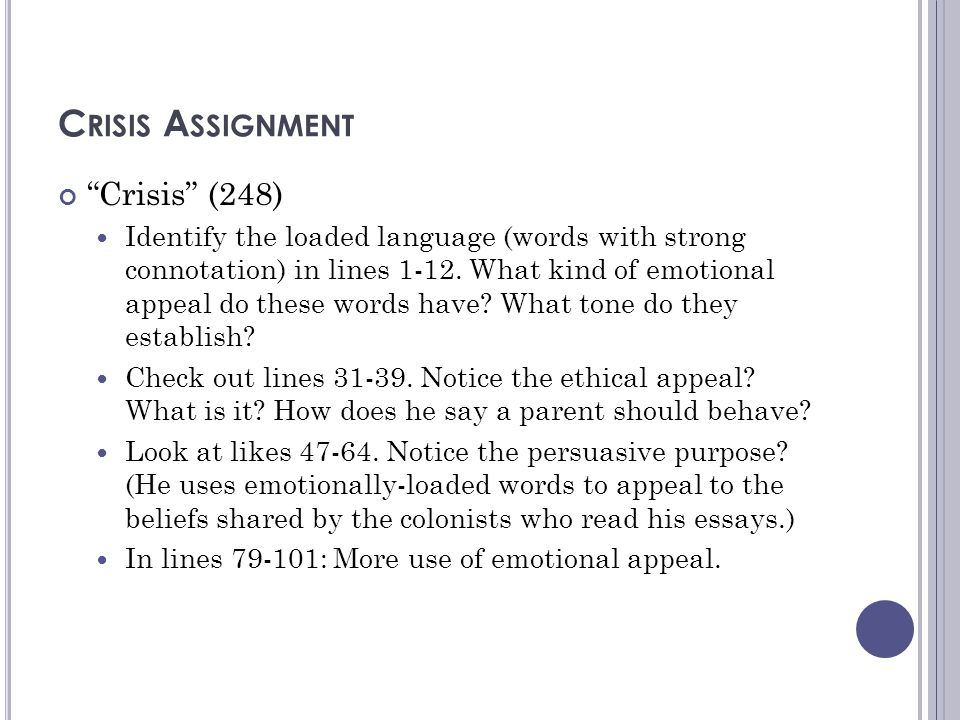 """C RISIS A SSIGNMENT """"Crisis"""" (248) Identify the loaded language (words with strong connotation) in lines 1-12. What kind of emotional appeal do these"""