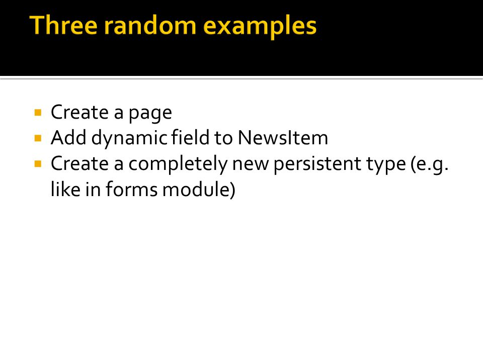  Create a page  Add dynamic field to NewsItem  Create a completely new persistent type (e.g. like in forms module)