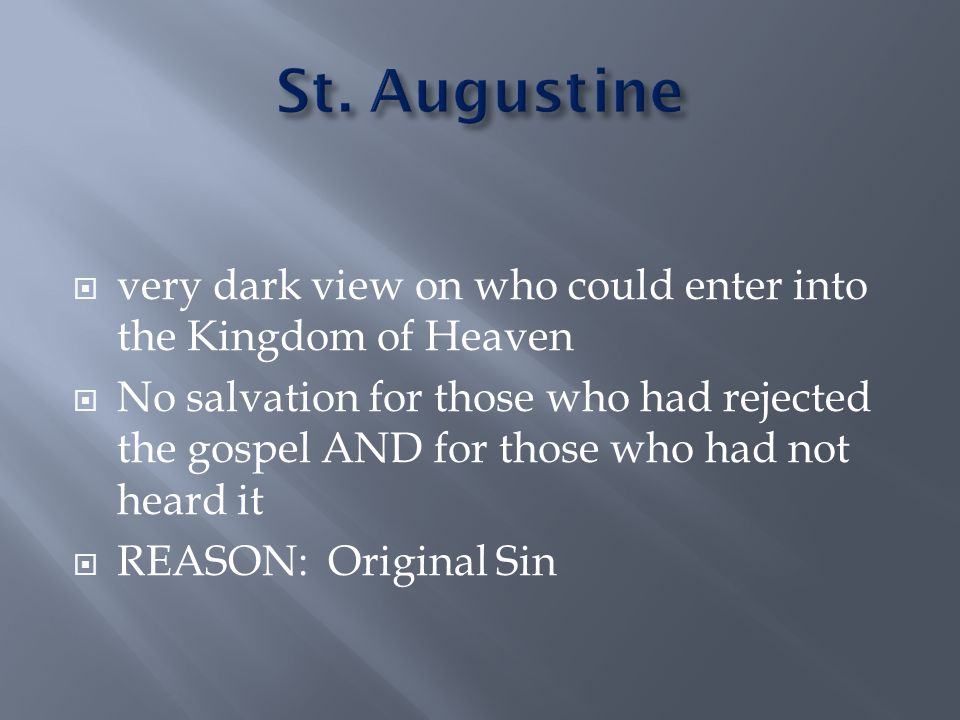  very dark view on who could enter into the Kingdom of Heaven  No salvation for those who had rejected the gospel AND for those who had not heard it  REASON: Original Sin