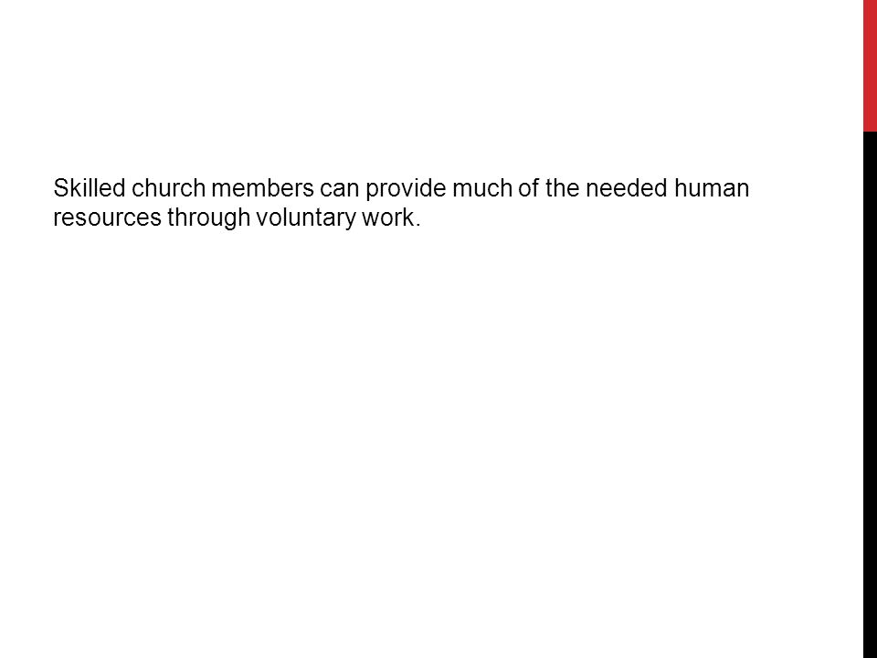 Skilled church members can provide much of the needed human resources through voluntary work.