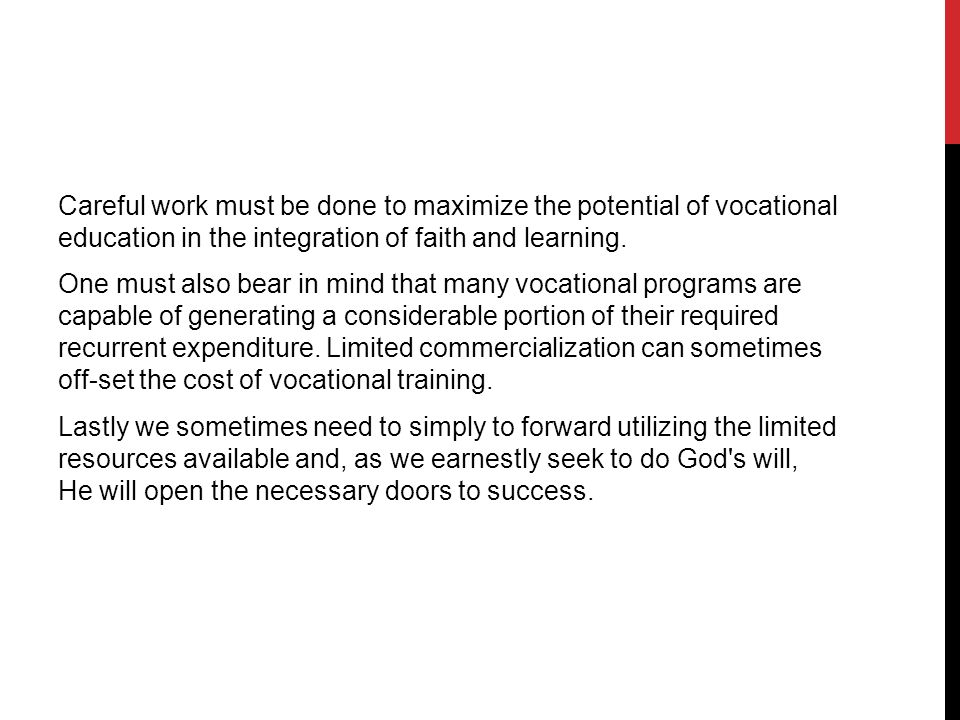 Careful work must be done to maximize the potential of vocational education in the integration of faith and learning.
