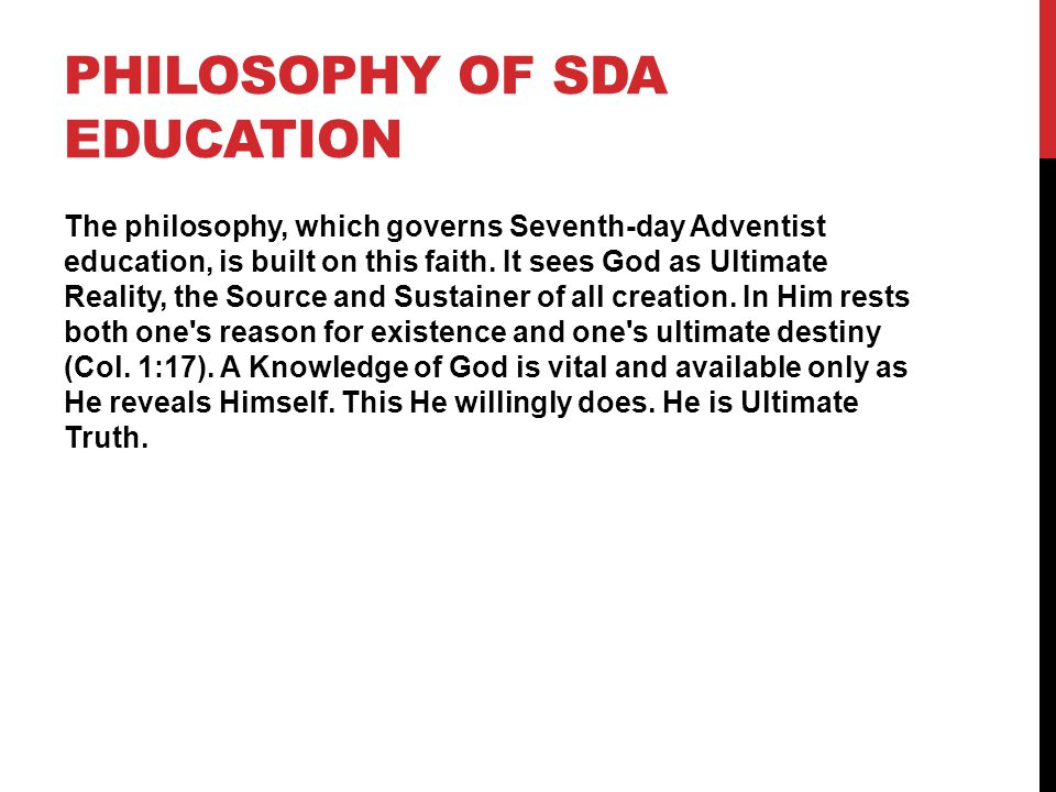 PHILOSOPHY OF SDA EDUCATION The philosophy, which governs Seventh-day Adventist education, is built on this faith.