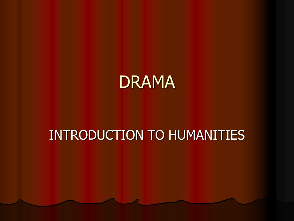 DRAMA INTRODUCTION TO HUMANITIES