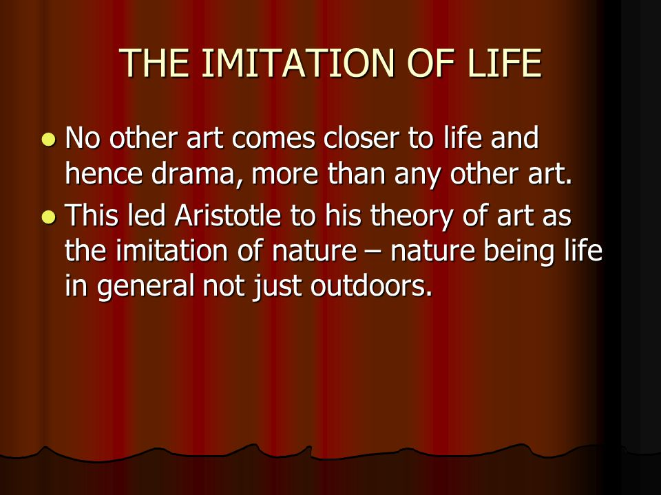 THE IMITATION OF LIFE No other art comes closer to life and hence drama, more than any other art. No other art comes closer to life and hence drama, m