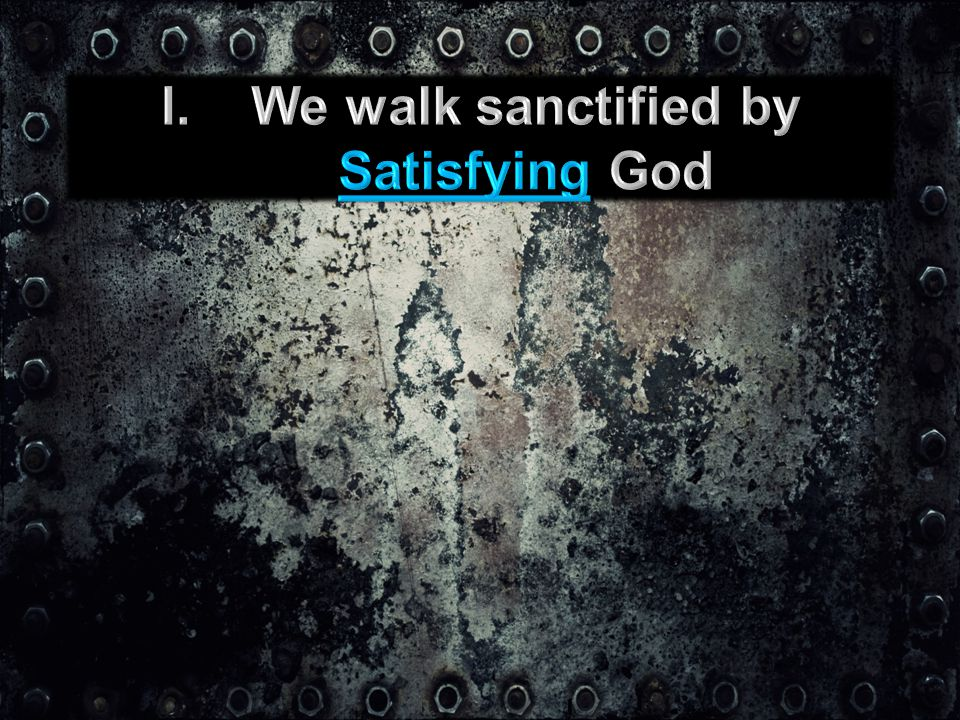 (1Th 4:1-3) Furthermore then we beseech you, brethren, and exhort you by the Lord Jesus, that as ye have received of us how ye ought to walk and to please God, so ye would abound more and more.