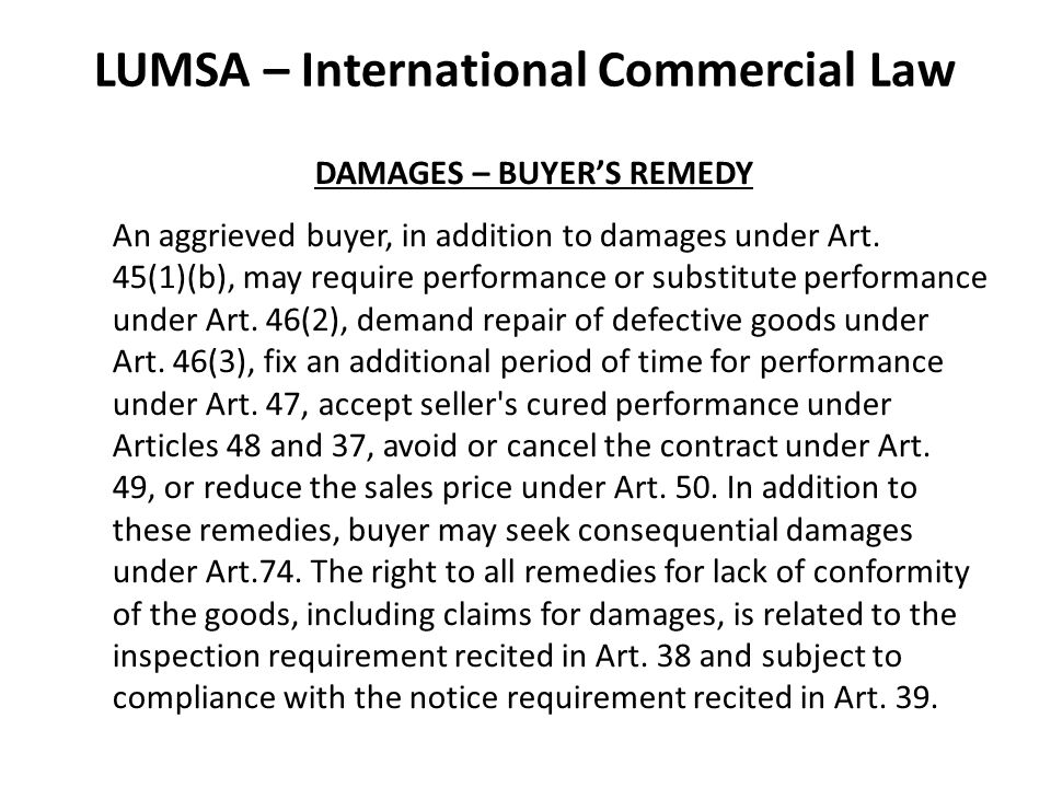 LUMSA – International Commercial Law DAMAGES – BUYER'S REMEDY An aggrieved buyer, in addition to damages under Art.