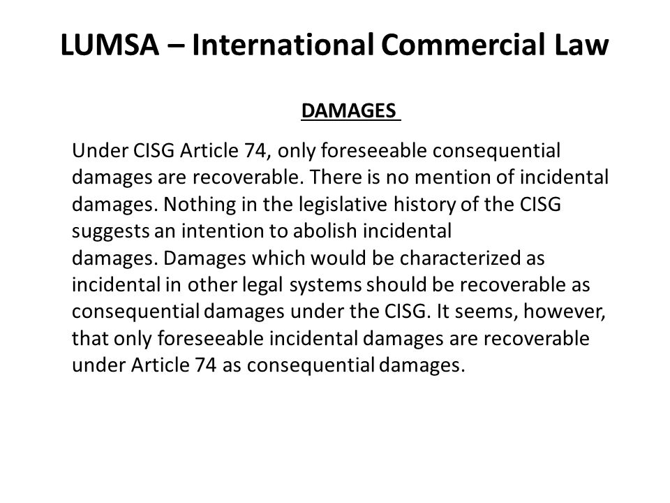 LUMSA – International Commercial Law DAMAGES Under CISG Article 74, only foreseeable consequential damages are recoverable.