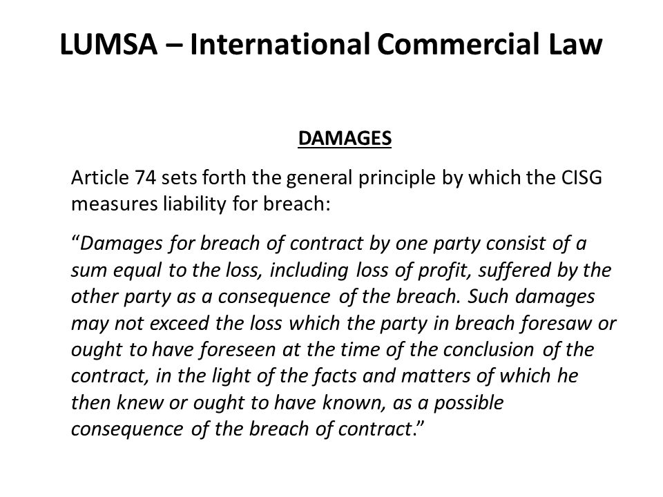 LUMSA – International Commercial Law CONSEQUENTIAL DAMAGES TO THE SELLER Apart from these losses of interest and profit caused by delay in payment a seller can suffer a loss because of a fall in the rate of exchange during the period of delay.
