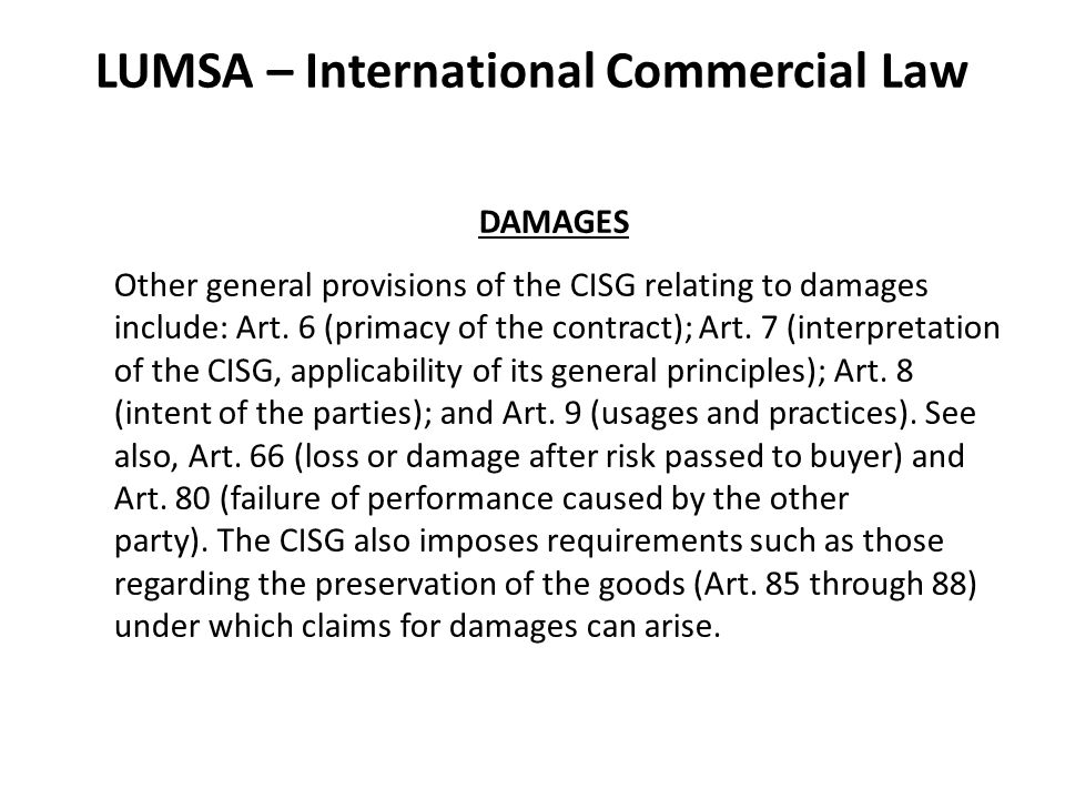 LUMSA – International Commercial Law DAMAGES Other general provisions of the CISG relating to damages include: Art.