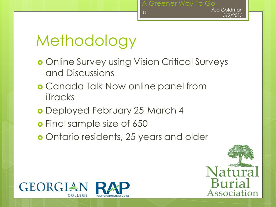 A Greener Way To Go Methodology  Online Survey using Vision Critical Surveys and Discussions  Canada Talk Now online panel from iTracks  Deployed February 25-March 4  Final sample size of 650  Ontario residents, 25 years and older Asa Goldman 5/2/2013 8