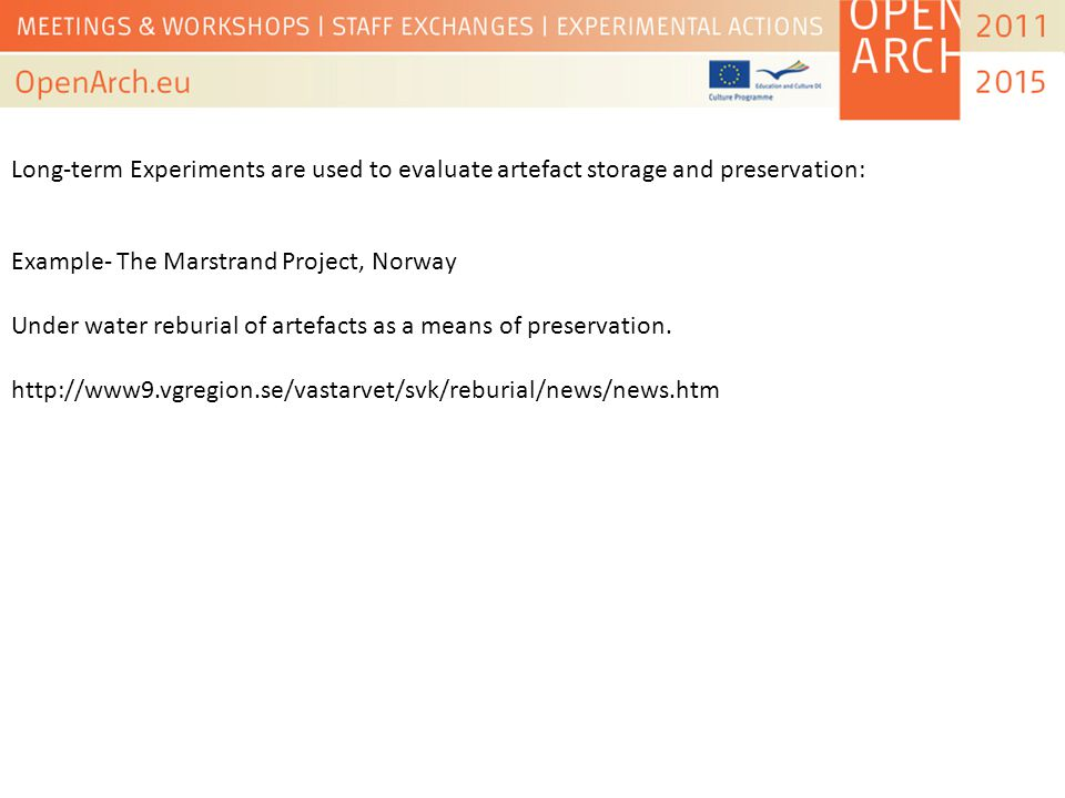 Example- The Marstrand Project, Norway Under water reburial of artefacts as a means of preservation.
