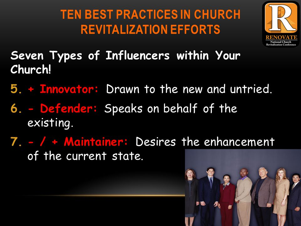TEN BEST PRACTICES IN CHURCH REVITALIZATION EFFORTS Seven Types of Influencers within Your Church.