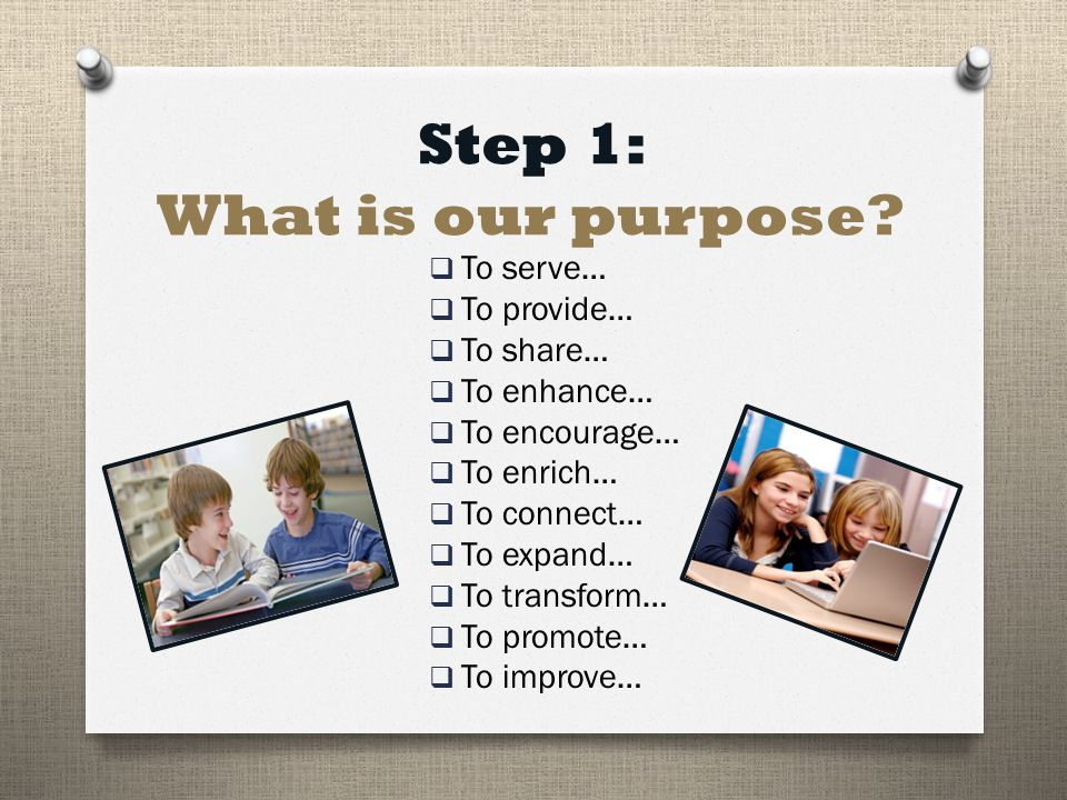 Step 1: What is our purpose.